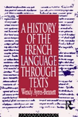 A History of the French Language Through Texts By Ayres-Bennett, Wendy